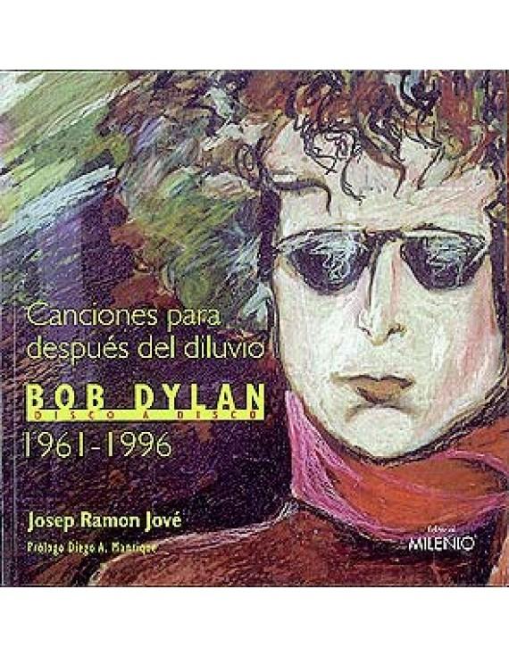 Canciones para después del diluvio. Bob Dylan disco a disco (1961-1996)