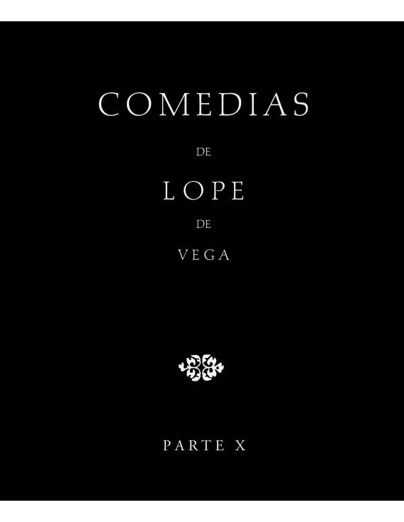 Comedias de Lope de Vega (Parte X, Volumen II). El amante agradecido. Los guanches de Tenerife. La octava maravilla. El sembrar en buena tierra