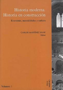 Historia moderna, historia en construcción. Economía, mentalidades y cultura. Vol. I