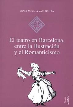 El teatro en Barcelona, entre la Ilustración y el Romanticismo