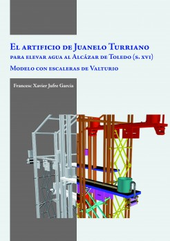 El artificio de Juanelo Turriano para elevar agua al Alcázar de Toledo (siglo XVI)