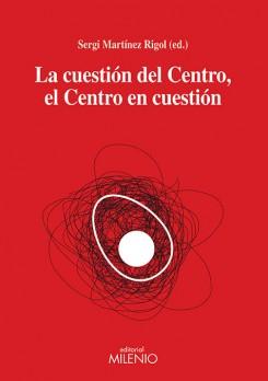 La cuestión del Centro, el Centro en cuestión