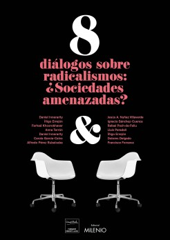 8 diálogos sobre radicalismos: ¿sociedades amenazadas?