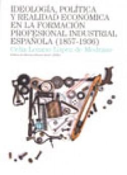 Ideología, política y realidad económica en la formación profesional industrial española (1857-1936)