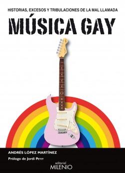 Historias, excesos y tribulaciones de la mal llamada Música Gay