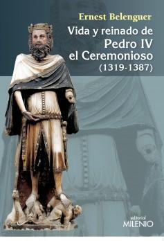 Vida y reinado de Pedro IV el Ceremonioso (1319-1387)